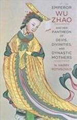 Emperor Wu Zhao and Her Pantheon of Devis, Divinities, and Dynastic Mothers (Sheng Yen Series in Chinese Buddhism)