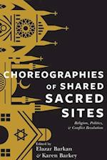 Choreographies of Shared Sacred Sites (Religion, Culture, and Public Life)
