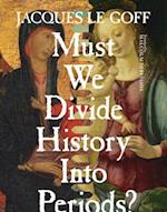 Must We Divide History Into Periods? (European Perspectives - A Series in Social Thought and Cultural Criticism)