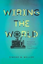 Wiring the World (Columbia Studies in International and Global History)
