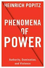Phenomena of Power (European Perspectives - A Series in Social Thought and Cultural Criticism)