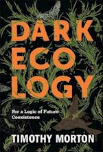 Dark Ecology af Timothy Morton