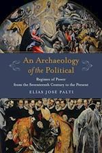 An Archaeology of the Political (Columbia Studies Inpolitical Thought/ Political History)