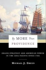 By More Than Providence (A Nancy Bernkopf Tucker and Warren I Cohen Book on American east Asian Relations)