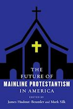 The Future of Mainline Protestantism in America (The Future of Religion in America)