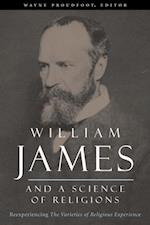 William James and a Science of Religions (Columbia Series in Science and Religion)