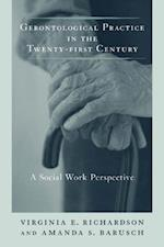 Gerontological Practice for the Twenty-first Century (End-Of-Life Care: a series)