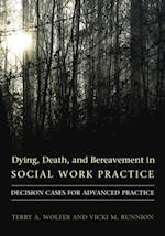 Dying, Death, and Bereavement in Social Work Practice (End-Of-Life Care: a series)