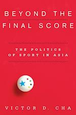 Beyond the Final Score (Contemporary Asia in the World)