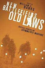 New Battlefields/Old Laws (Columbia Studies in Terrorism and Irregular Warfare)