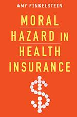 Moral Hazard in Health Insurance (Kenneth Arrow Lecture Series)
