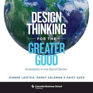 Design Thinking for the Greater Good af Jeanne Liedtka, Daisy Azer, Randy Salzman
