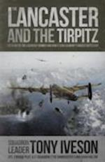 Lancaster and the Tirpitz : The Story of the Legendary Bomber and How It Sunk