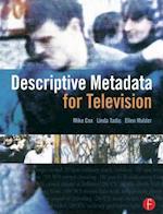 Descriptive Metadata for Television af Linda Tadic, Mike Cox, Ellen Mulder