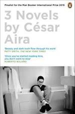 Three Novels by Cesar Aira af Cesar Aira
