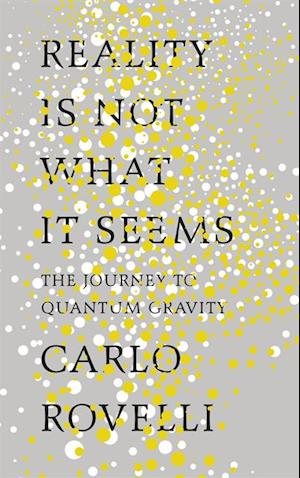 Reality Is Not What It Seems af Carlo Rovelli