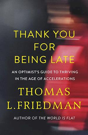 Thank You for Being Late af Thomas L. Friedman