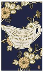 A Dissertation Upon Roast Pig & Other Essays af Charles Lamb