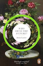 Who Owns The Future? af Jaron Lanier