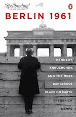 Berlin 1961: Kennedy, Khruschev, and the Most Dangerous Place on Earth af Frederick Kempe
