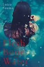 Flesh and Bone and Water af Luiza Sauma
