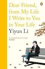 Dear Friend, From My Life I Write to You in Your Life af Yiyun Li