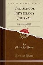 The School Physiology Journal, Vol. 10: September, 1900 (Classic Reprint)