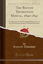 The Boston Thomsonian Manual, 1840-1841, Vol. 7: Or Advocate of the Principles Which Govern the Thomsonian System of Medical Practice (Classic Reprint