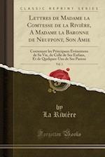 Lettres de Madame La Comtesse de La Riviere, a Madame La Baronne de Neufpont, Son Amie, Vol. 1 af La Riviere