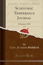 Scientific Temperance Journal, Vol. 19: February, 1910 (Classic Reprint)