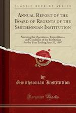 Annual Report of the Board of Regents of the Smithsonian Institution: Showing the Operations, Expenditures and Condition of the Institution for the Ye