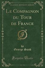 Le Compagnon Du Tour de France, Vol. 1 (Classic Reprint)