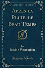 Apres La Pluie, Le Beau Temps (Classic Reprint) af Sophie Rostopchine