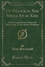 Un Village Au Xiie Siecle Et Au Xixe af Leon Barracand