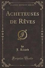 Acheteuses de Reves (Classic Reprint) af J. Ricard