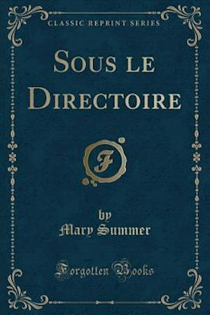 Sous Le Directoire (Classic Reprint)