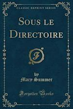 Sous Le Directoire (Classic Reprint) af Mary Summer