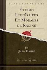 Etudes Litteraires Et Morales de Racine (Classic Reprint)