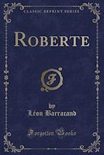 Roberte (Classic Reprint) af Leon Barracand