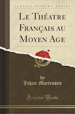 Le Théatre Français Au Moyen Age (Classic Reprint)