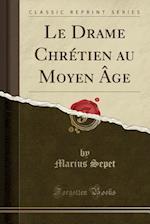 Le Drame Chretien Au Moyen Age (Classic Reprint)