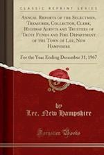 Annual Reports of the Selectmen, Treasurer, Collector, Clerk, Highway Agents and Trustees of Trust Funds and Fire Department of the Town of Lee, New Hampshire