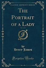 The Portrait of a Lady, Vol. 1 of 3 (Classic Reprint)