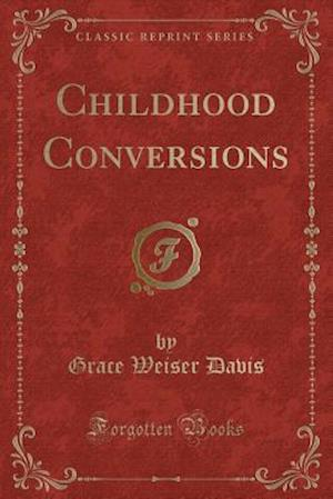 Childhood Conversions (Classic Reprint)