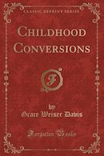 Childhood Conversions (Classic Reprint) af Grace Weiser Davis