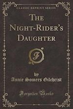The Night-Rider's Daughter (Classic Reprint)