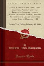 Annual Reports of the Town Clerk, Selectmen, Precinct and Town Treasurers, Auditors, Highway Agents, the School Boards, Cemetery Association and Libra af Hampton New Hampshire