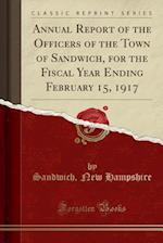 Annual Report of the Officers of the Town of Sandwich, for the Fiscal Year Ending February 15, 1917 (Classic Reprint)