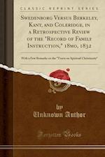 Swedenborg Versus Berkeley, Kant, and Coleridge, in a Retrospective Review of the