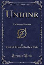 Undine: A Miniature Romance (Classic Reprint) af Friedrich Heinrich Karl De La Motte